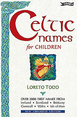 Celtic Names for Children: 2,000 First Names from Ireland, Scotland, Brittany, Cornwall, Wales, Isle of Man - Todd, Loreto