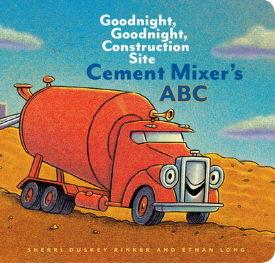 Cement Mixer's ABC: Goodnight, Goodnight, Construction Site (Alphabet Book for Kids, Board Books for Toddlers, Preschool Concept Book) - Rinker, Sherri Duskey, and Long, Ethan (Illustrator)