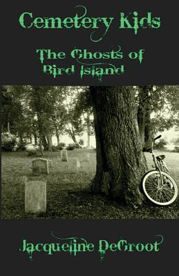 Cemetery Kids Ghosts of Bird Island - DeGroot, Jacqueline