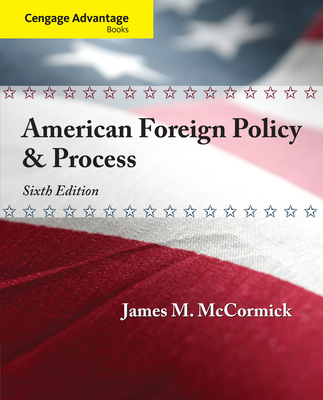 Cengage Advantage: American Foreign Policy and Process - McCormick, James M