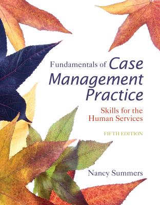 Cengage Advantage Books: Fundamentals of Case Management Practice - Summers, Nancy