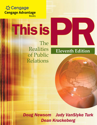 Cengage Advantage Books: This is PR: The Realities of Public Relations - Newsom, Doug, and Turk, Judy, and Kruckeberg, Dean