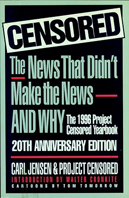 Censored 1996: The 1996 Project Censored Yearbook - Jensen, Carl (Editor), and Project Censored (Editor), and Cronkite, Walter, IV (Introduction by)