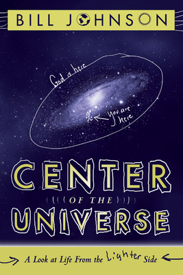 Center of the Universe: A Look at Life from the Lighter Side - Johnson, Bill