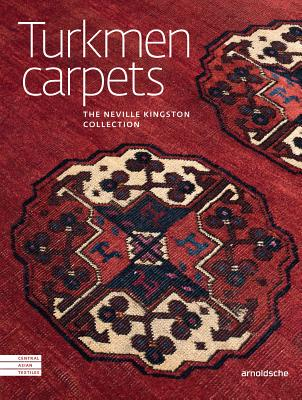 CENTRAL ASIAN TEXTILE ART: Turkmen Carpets: The Neville Kingston Collection - Tsareva, Elena (Editor)