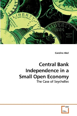 Central Bank Independence in a Small Open Economy - Abel, Caroline