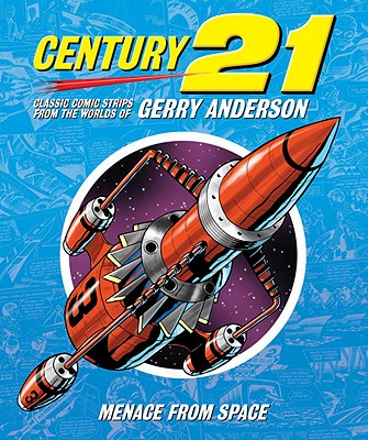 Century 21: Classic Comic Strips from the Worlds of Gerry Anderson: Menace from Space - Bentley, Chris (Editor)
