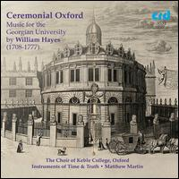 Ceremonial Oxford: Music for the Georgian University by William Hayes - Edward Higginbottom (organ); Instruments of Time and Truth; Matthew Martin (organ); Rory Moules (organ);...