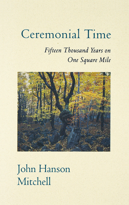 Ceremonial Time: Fifteen Thousand Years on One Square Mile - Mitchell, John Hanson