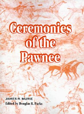 Ceremonies of the Pawnee - Murie, James R, and Parks, Douglas R (Editor)
