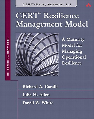 Cert Resilience Management Model (Cert-Rmm): A Maturity Model for Managing Operational Resilience - Caralli, Richard A, and Allen, Julia H, and White, David W