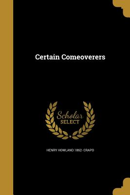 Certain Comeoverers - Crapo, Henry Howland 1862-