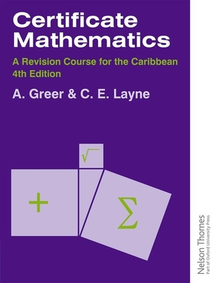 Certificate Mathematics - A Revision Course for the Caribbean - Greer, Alex, and Layne, C.
