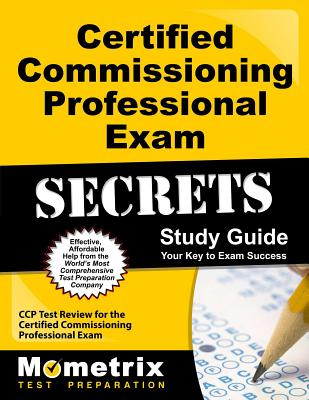 Certified Commissioning Professional Exam Secrets, Study Guide: CCP Test Review for the Certified Commissioning Professional Exam - Mometrix Media (Creator)