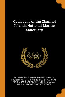 Cetaceans of the Channel Islands National Marine Sanctuary - Leatherwood, Stephen, and Stewart, Brent S, and Folkens, Pieter A