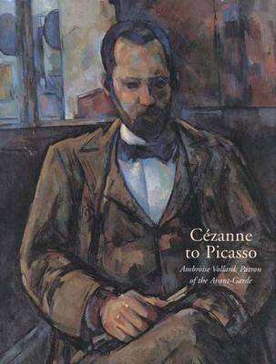 Cezanne to Picasso: Ambroise Vollard, Patron of the Avant-Garde -