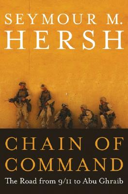 Chain of Command: The Road from 9/11 to Abu Ghraib - Hersh, Seymour M