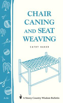 Chair Caning and Seat Weaving: Storey Country Wisdom Bulletin A-16 - Baker, Cathy
