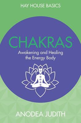 Chakras: Seven Keys to Awakening and Healing the Energy Body - Judith, Anodea