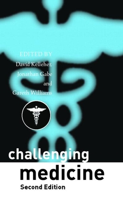 Challenging Medicine - Kelleher, David (Editor), and Gabe, Jonathan, Dr. (Editor), and Williams, Gareth (Editor)