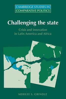 Challenging the State: Crisis and Innovation in Latin America and Africa - Grindle, Merilee S, and Comisso, Ellen (Editor), and Hall, Peter, Sir (Editor)