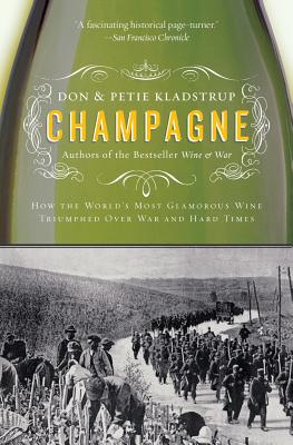 Champagne: How the World's Most Glamorous Wine Triumphed Over War and Hard Times - Kladstrup, Don, and Kladstrup, Petie
