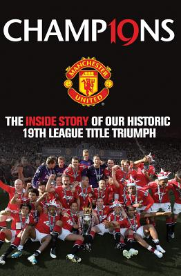 Champions: The Inside Story of Our Historic 19th league Title Triumph - MUFC