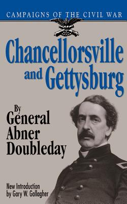 Chancellorsville & Gettysburg - Doubleday, General Arthur, and Doubleday, Abner, and Gallagher, Gary W, Professor