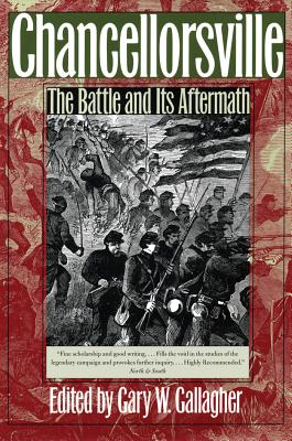 Chancellorsville: The Battle and Its Aftermath - Gallagher, Gary W, Professor (Editor)
