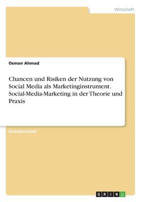 Chancen Und Risiken Der Nutzung Von Social Media ALS Marketinginstrument. Social-Media-Marketing in Der Theorie Und Praxis - Ahmad, Osman