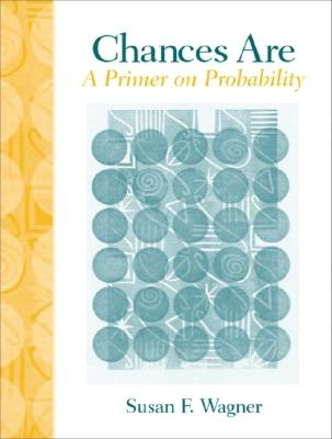 Chances Are: A Primer on Probability - Wagner, Susan F