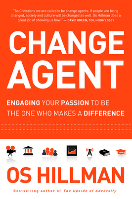 Change Agent: Engaging Your Passion to Be the One Who Makes a Difference - Hillman, Os
