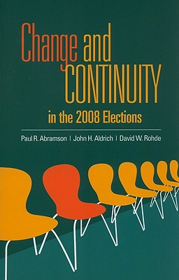 Change and Continuity in the 2008 Elections - Abramson, Paul R, Ph.D., and Aldrich, John, Mr., and Rohde, David, Mr.