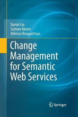 Change Management for Semantic Web Services - Liu, Xumin, and Akram, Salman, and Bouguettaya, Athman