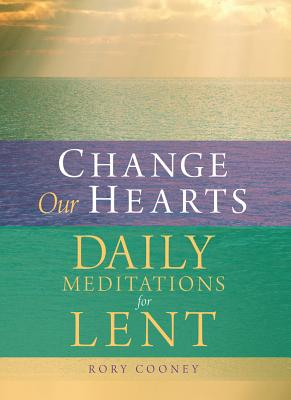 Change Our Hearts: Daily Meditations for Lent - Cooney, Rory