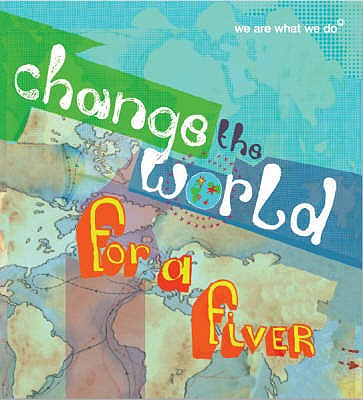 Change the World for a Fiver: We are What We Do -