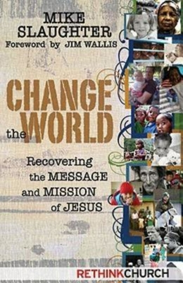 Change the World: Recovering the Message and Mission of Jesus - Slaughter, Mike, and Wallis, Jim (Foreword by)