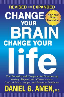 Change Your Brain, Change Your Life: The Breakthrough Program for Conquering Anxiety, Depression, Obsessiveness, Lack of Focus, Anger, and Memory Problems - Amen, Daniel G, Dr., MD
