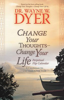Change Your Thoughts - Change Your Life Perpetual Flip: A Calendar to Use Year After Year - Dyer, Wayne W, Dr.