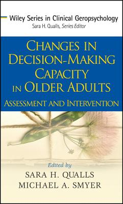 Changes in Decision-Making Capacity in Older Adults: Assessment and Intervention - Qualls, Sara Honn (Editor), and Smyer, Michael A, Professor (Editor)