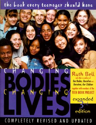 Changing Bodies, Changing Lives: Expanded Third Edition: A Book for Teens on Sex and Relationships - Bell, Ruth, and Alexander, Ruth Bell