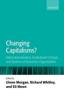Changing Capitalisms?: Internationalism, Institutional Change, and Systems of Economic Organization - Morgan, Glenn (Editor)