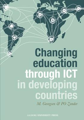 Changing Education Through ICT in Developing Countries - Georgsen, Marianne (Editor), and Zander, Par-Ola (Editor)