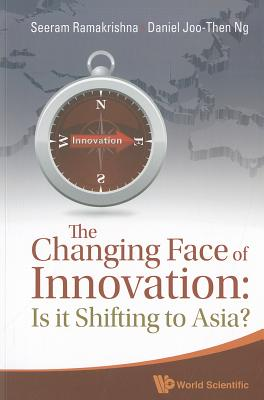 Changing Face Of Innovation, The: Is It Shifting To Asia? - Ramakrishna, Seeram, and Ng, Daniel Joo-Then