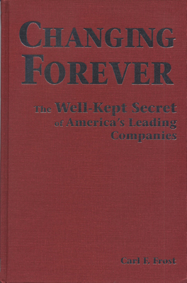 Changing Forever: The Well-Kept Secrets of America's Leading Companies - Frost, Carl