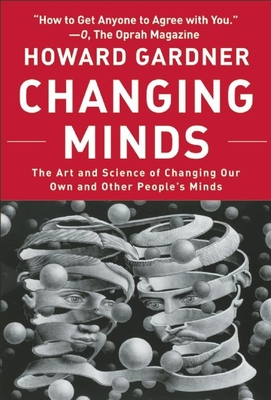 Changing Minds: The Art and Science of Changing Our Own and Other Peoples Minds - Gardner, Howard, Dr.