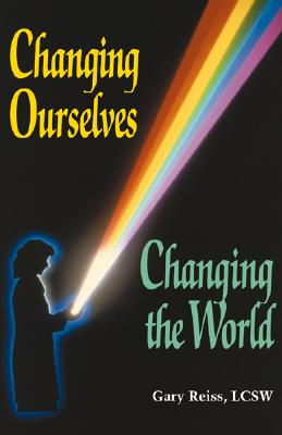 Changing Ourselves, Changing the World - Reiss, Gary