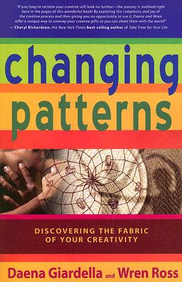 Changing Patterns: Discovering the Fabric of Your Creativity - Ross, Wren