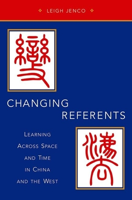 Changing Referents: Learning Across Space and Time in China and the West - Jenco, Leigh