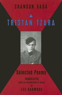 Chanson Dada: Tristan Tzara Selected Poems - Harwood, Lee